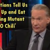 "Bill Maher Says ""Shut up and eat your mutant (GMO) chili"" In Anti-Monsanto Rant"