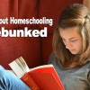 Seven Myths About Homeschooling, Debunked