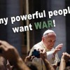 Pope Francis Tells the Truth: 'Many Powerful People Want War'